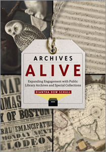 Archives Alive, by Diantha Dow Schull